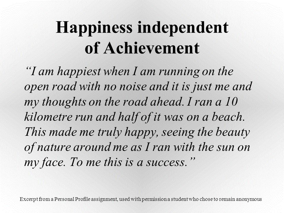 """Happiness independent of Achievement """"I am happiest when I am running on the open road with no noise and it is just me and my thoughts on the road ahe"""