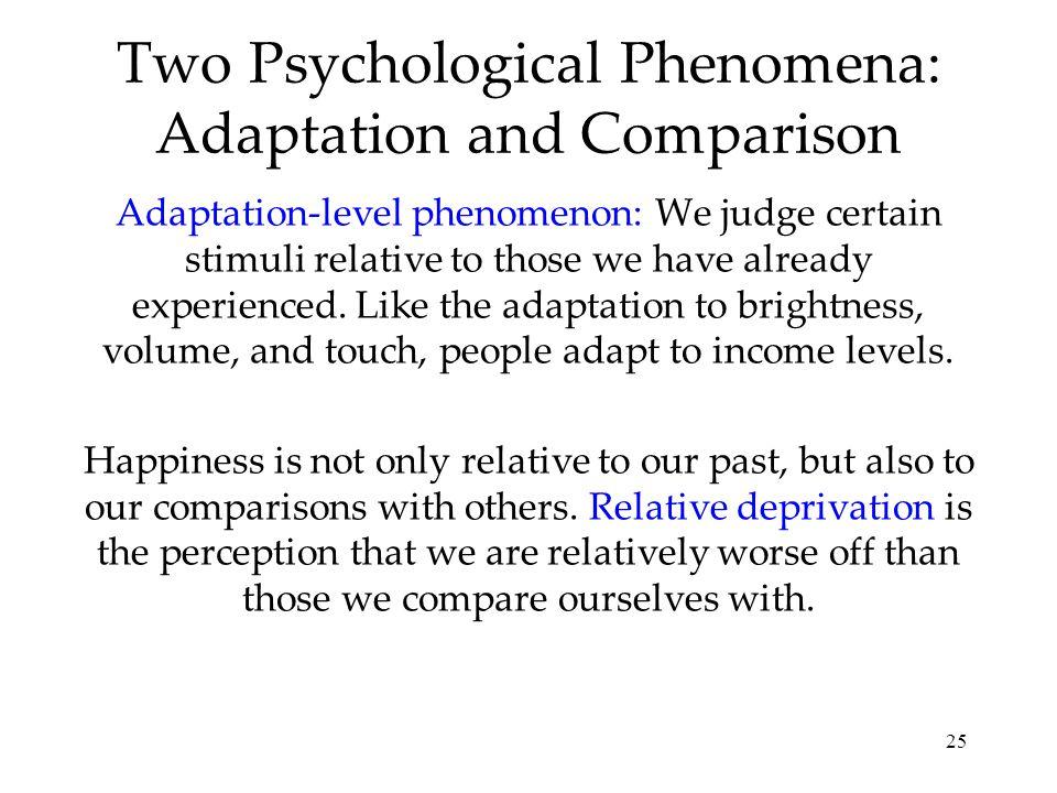 25 Two Psychological Phenomena: Adaptation and Comparison Adaptation-level phenomenon: We judge certain stimuli relative to those we have already experienced.