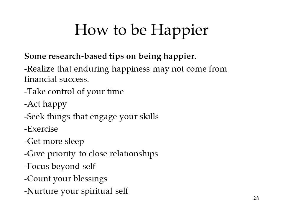 How to be Happier Some research-based tips on being happier.