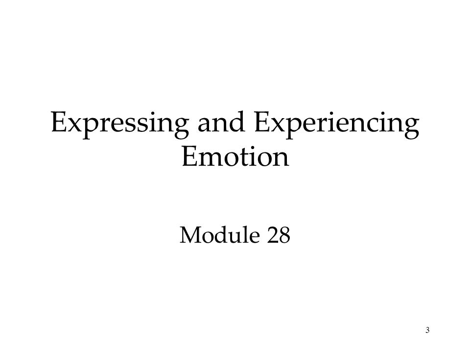 Expressing and Experiencing Emotion Module 28 3