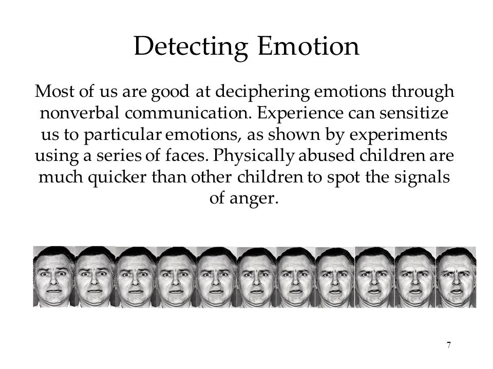 7 Detecting Emotion Most of us are good at deciphering emotions through nonverbal communication.