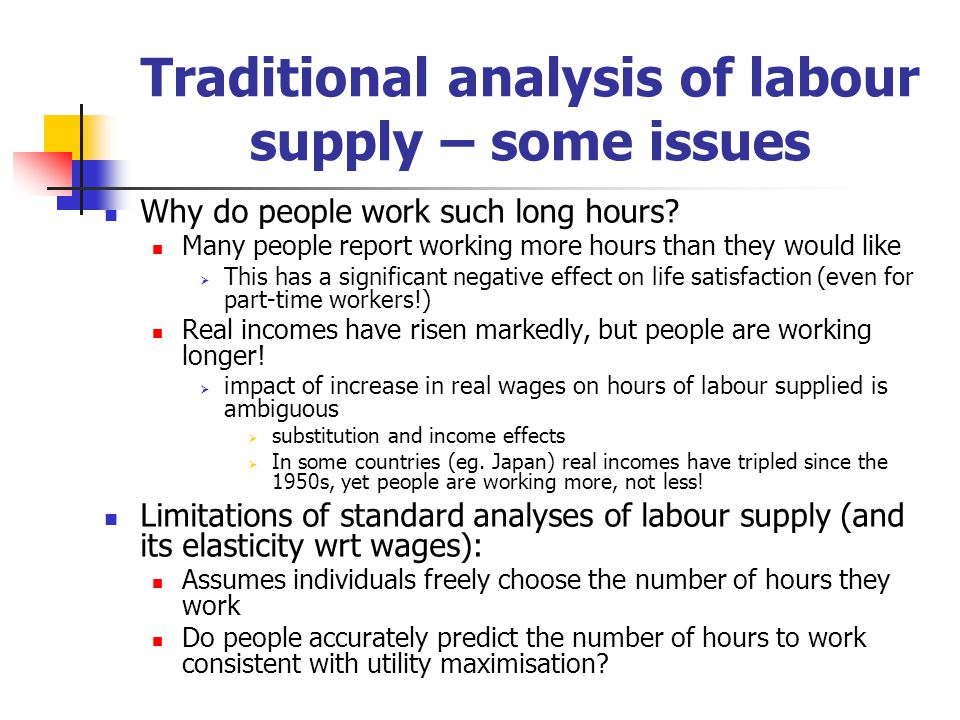 Traditional analysis of labour supply – some issues Why do people work such long hours.