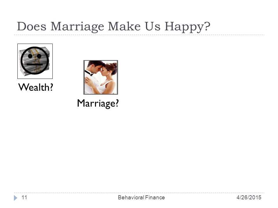 Does Marriage Make Us Happy? 11 Wealth?  Marriage? 4/26/2015Behavioral Finance