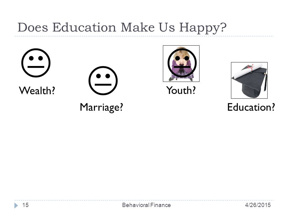 Does Education Make Us Happy. 15 Wealth.  Marriage.