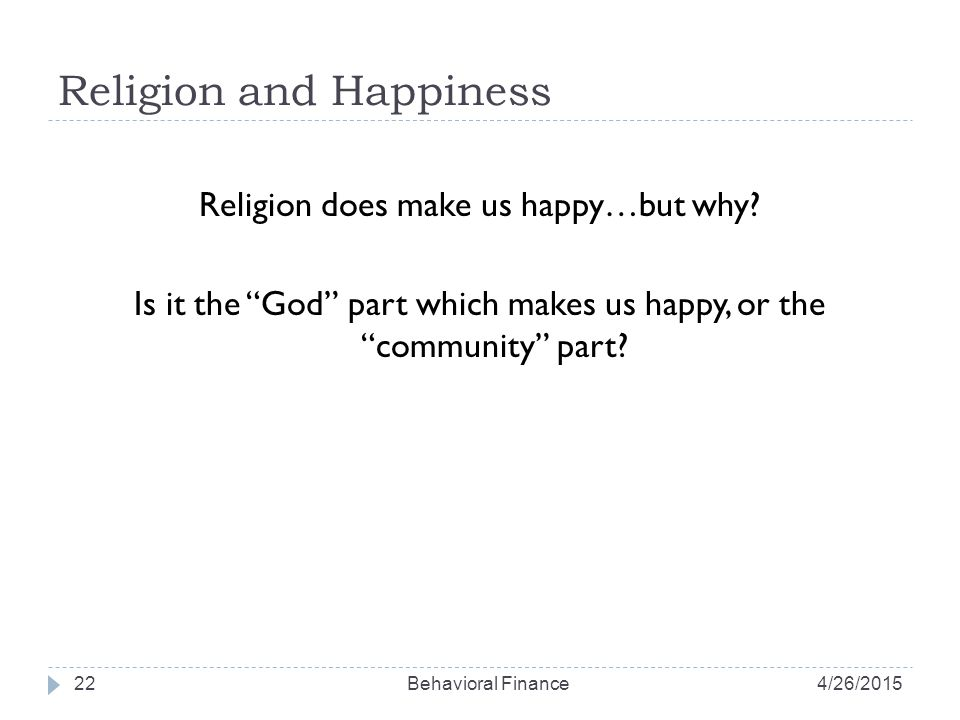 Religion and Happiness Religion does make us happy…but why.