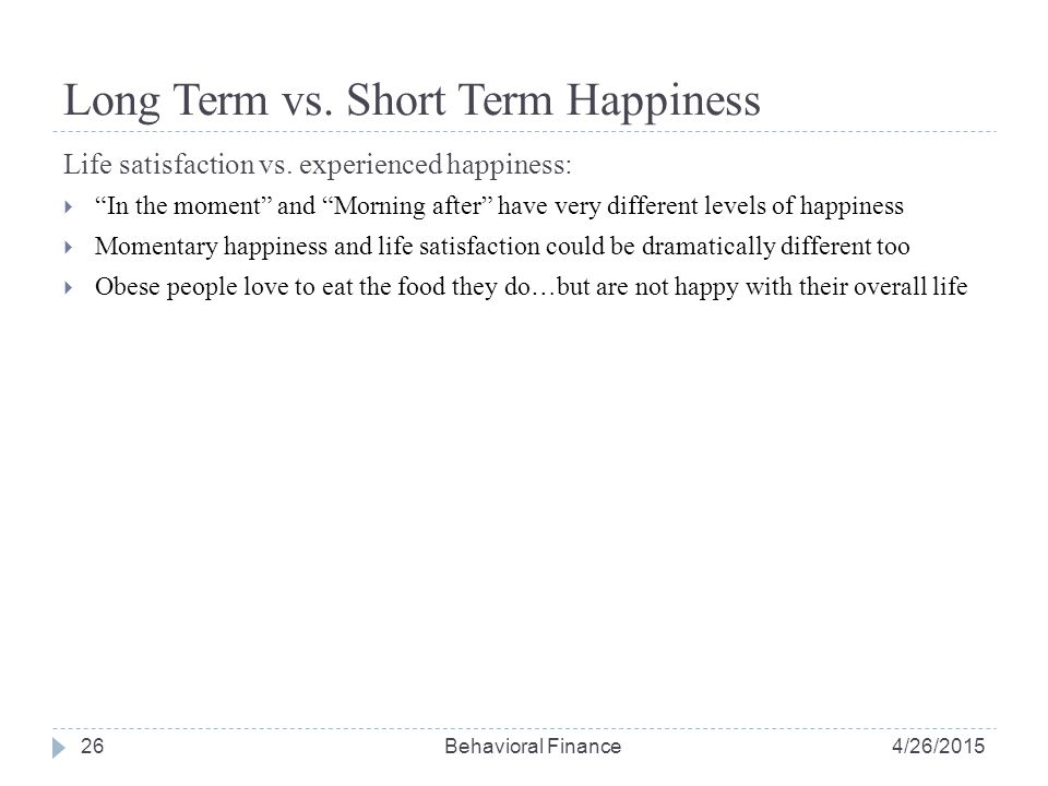 Long Term vs. Short Term Happiness Life satisfaction vs.
