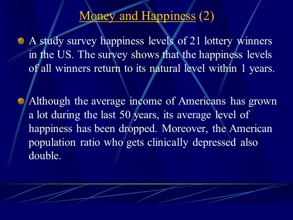 Economic Determinants of Happiness: Money and Happiness Above the poverty level, the marginal utility to happiness is about zero. Happiness Money Pove