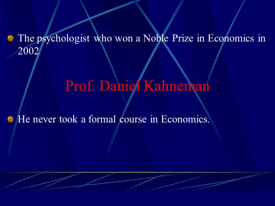 The psychologist who won a Noble Prize in Economics in 2002 Prof.