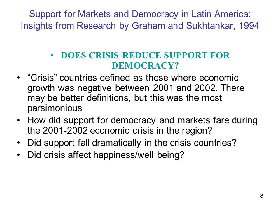 8 Support for Markets and Democracy in Latin America: Insights from Research by Graham and Sukhtankar, 1994 DOES CRISIS REDUCE SUPPORT FOR DEMOCRACY.