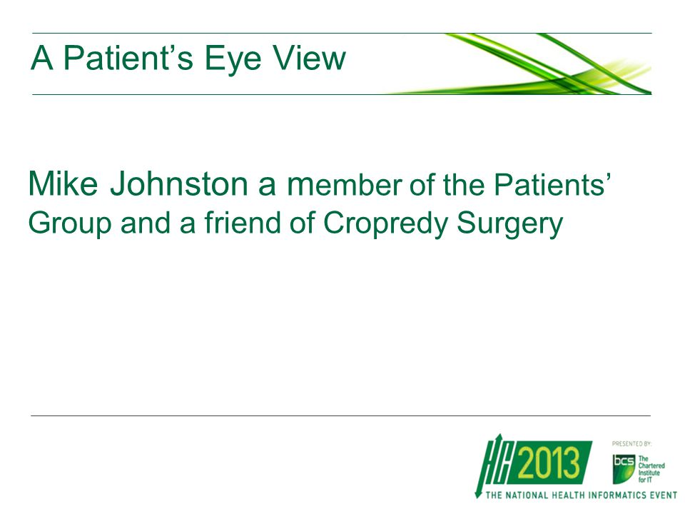 A Patient's Eye View Mike Johnston a m ember of the Patients' Group and a friend of Cropredy Surgery
