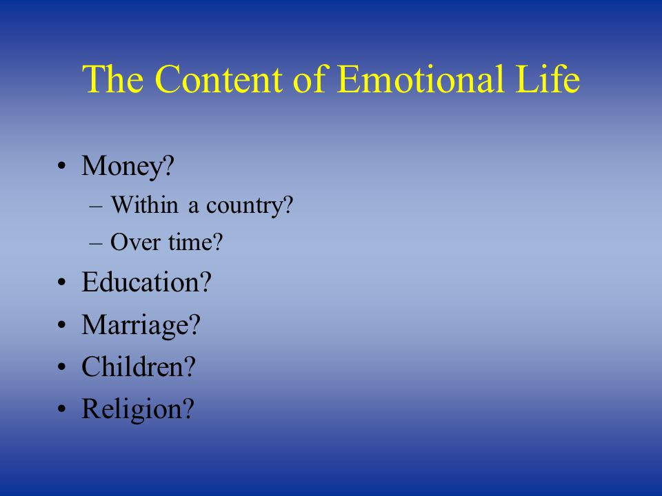 The Content of Emotional Life Money. –Within a country.