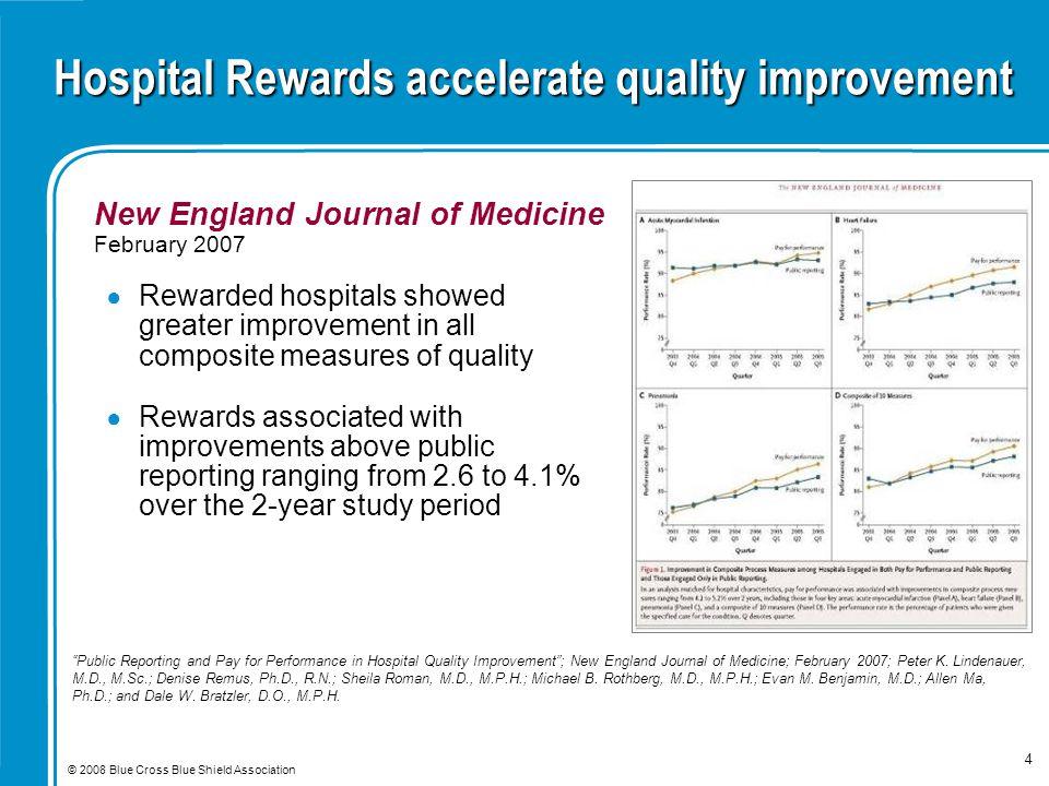 "© 2008 Blue Cross Blue Shield Association 4 Hospital Rewards accelerate quality improvement New England Journal of Medicine February 2007 ""Public Repo"