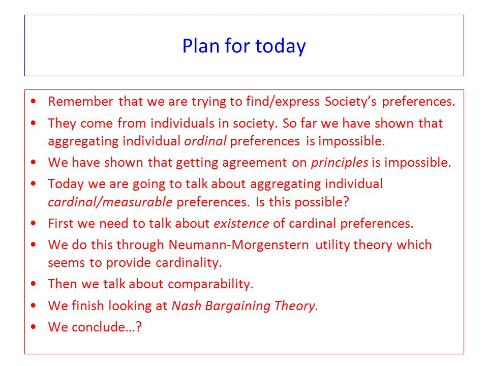 Plan for today Remember that we are trying to find/express Society's preferences.