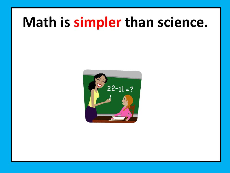 Math is simpler than science.
