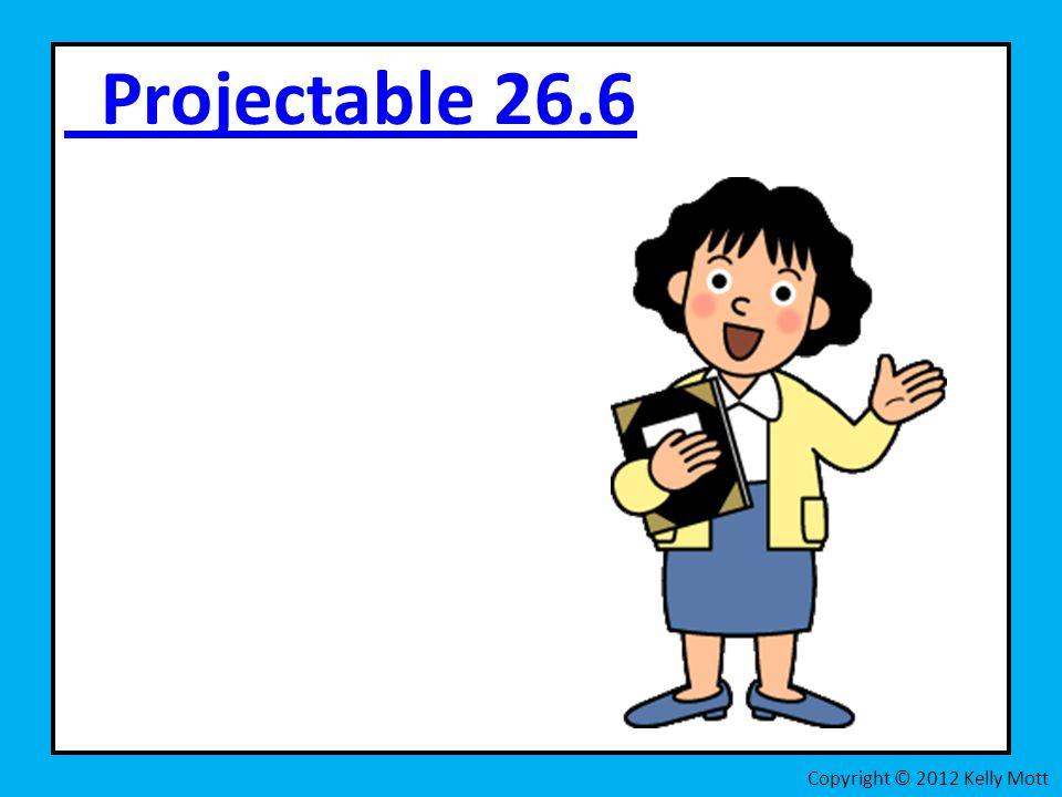 Projectable 26.6 Copyright © 2012 Kelly Mott