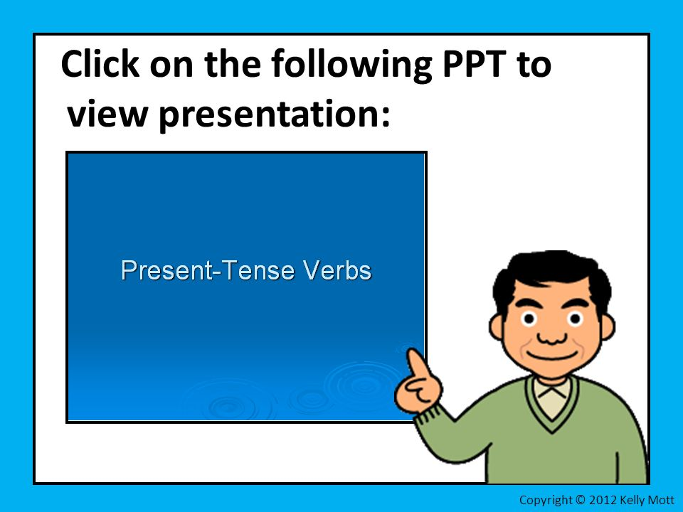 Click on the following PPT to view presentation: Copyright © 2012 Kelly Mott