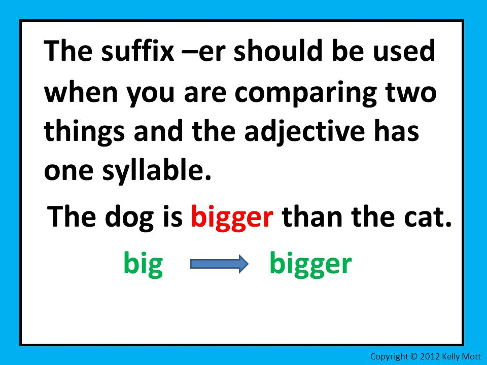 A Superlative The suffix –est should be used when you are comparing three or more than things and the adjective has one syllable.