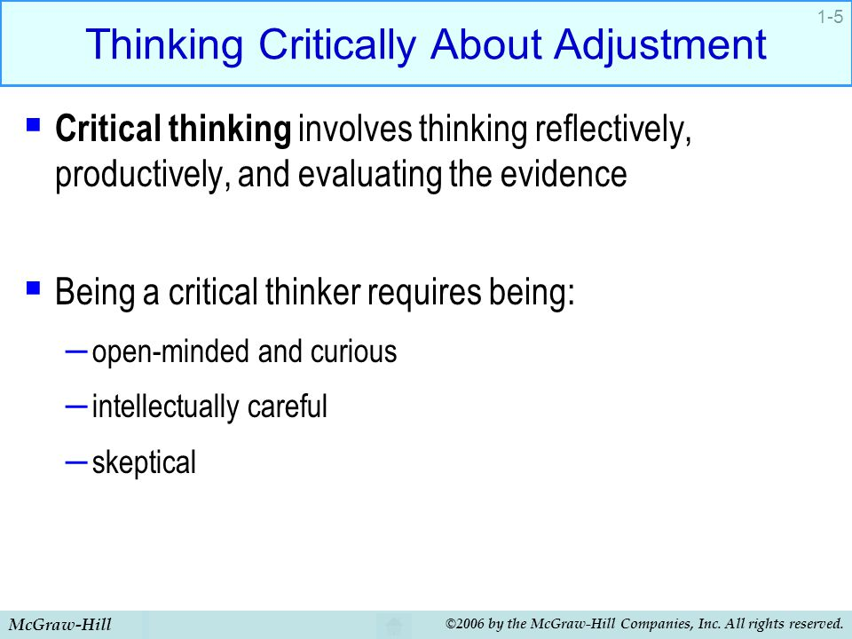 McGraw-Hill ©2006 by the McGraw-Hill Companies, Inc. All rights reserved. 1-5 Thinking Critically About Adjustment  Critical thinking involves thinki
