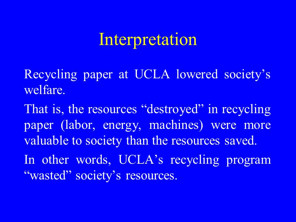 The Profit Table Applied to Recycling: Recycling Paper at UCLA Revenues =$7,217 Costs => $100,000 Profits =  - $100,000