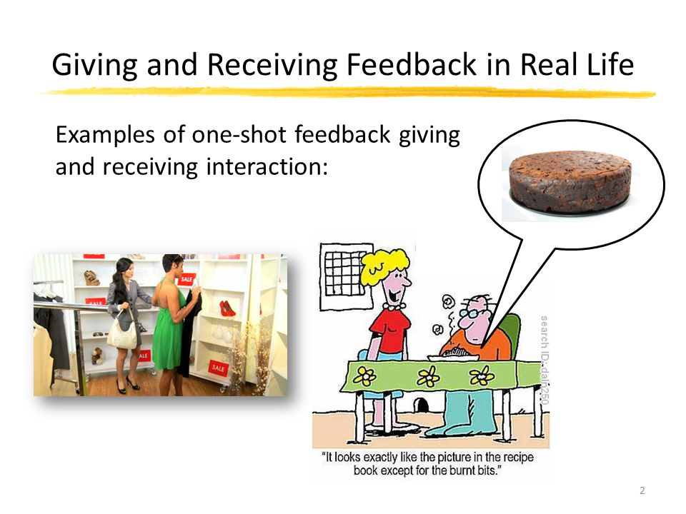 Giving and Receiving Feedback in Real Life 2 Examples of one-shot feedback giving and receiving interaction: