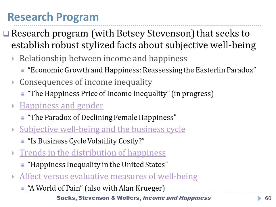 Research Program Sacks, Stevenson & Wolfers, Income and Happiness60  Research program (with Betsey Stevenson) that seeks to establish robust stylized