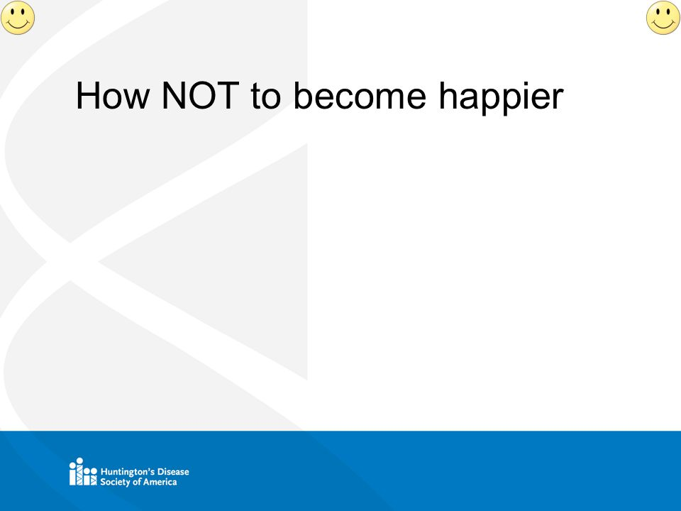 How NOT to become happier
