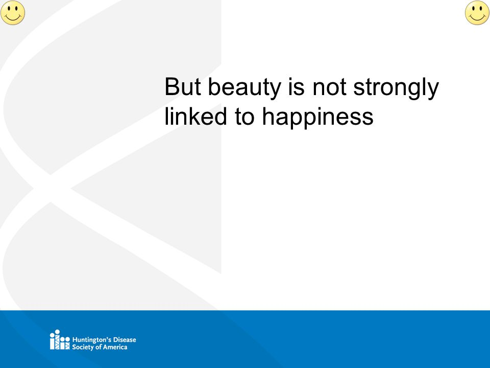 But beauty is not strongly linked to happiness
