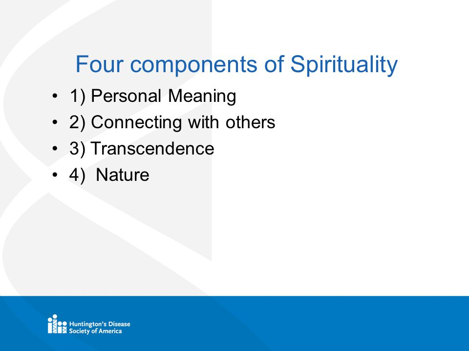 Four components of Spirituality 1) Personal Meaning 2) Connecting with others 3) Transcendence 4) Nature