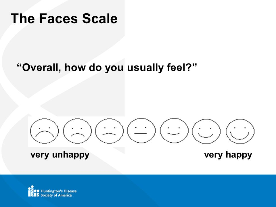 The Faces Scale Overall, how do you usually feel Very Happy very unhappy very happy
