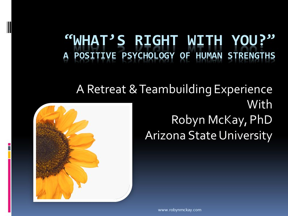 A Retreat & Teambuilding Experience With Robyn McKay, PhD Arizona State University www.robynmckay.com