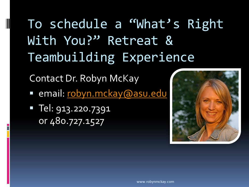 To schedule a What's Right With You Retreat & Teambuilding Experience Contact Dr.
