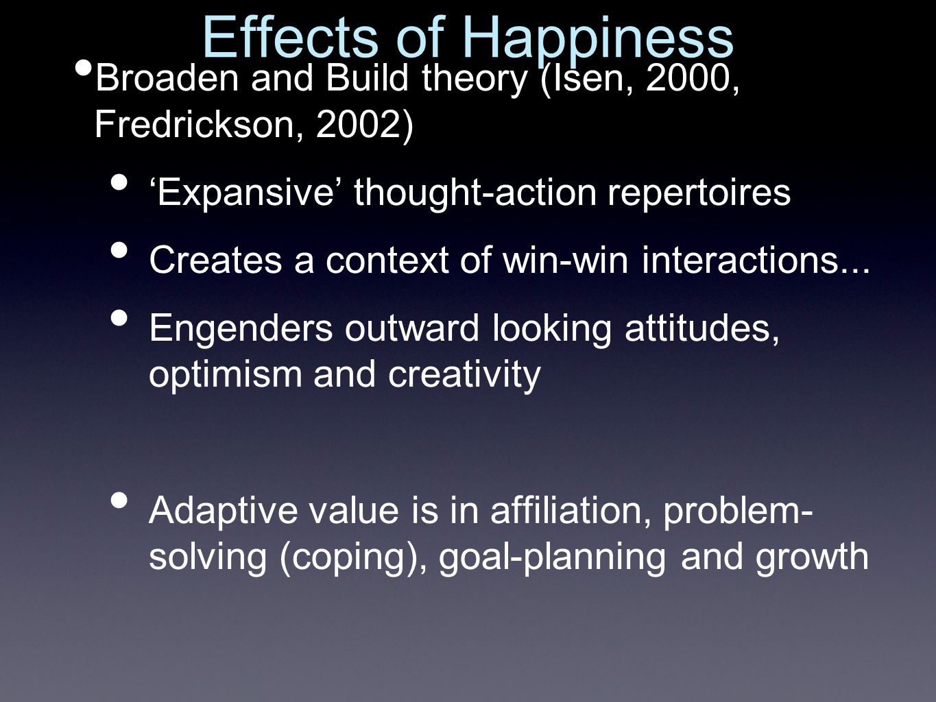 Broaden and Build theory (Isen, 2000, Fredrickson, 2002) 'Expansive' thought-action repertoires Creates a context of win-win interactions...