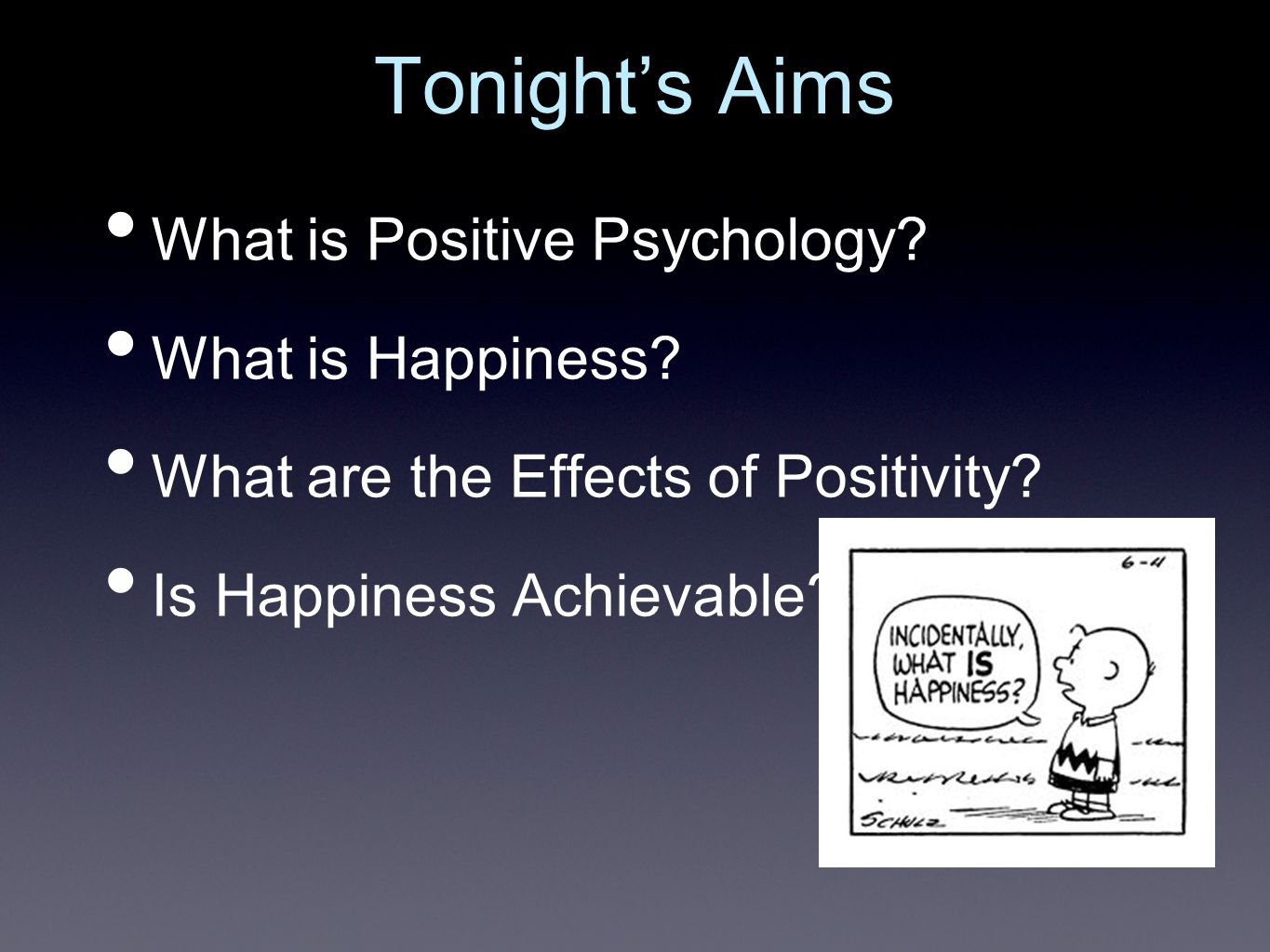 Tonight's Aims What is Positive Psychology. What is Happiness.