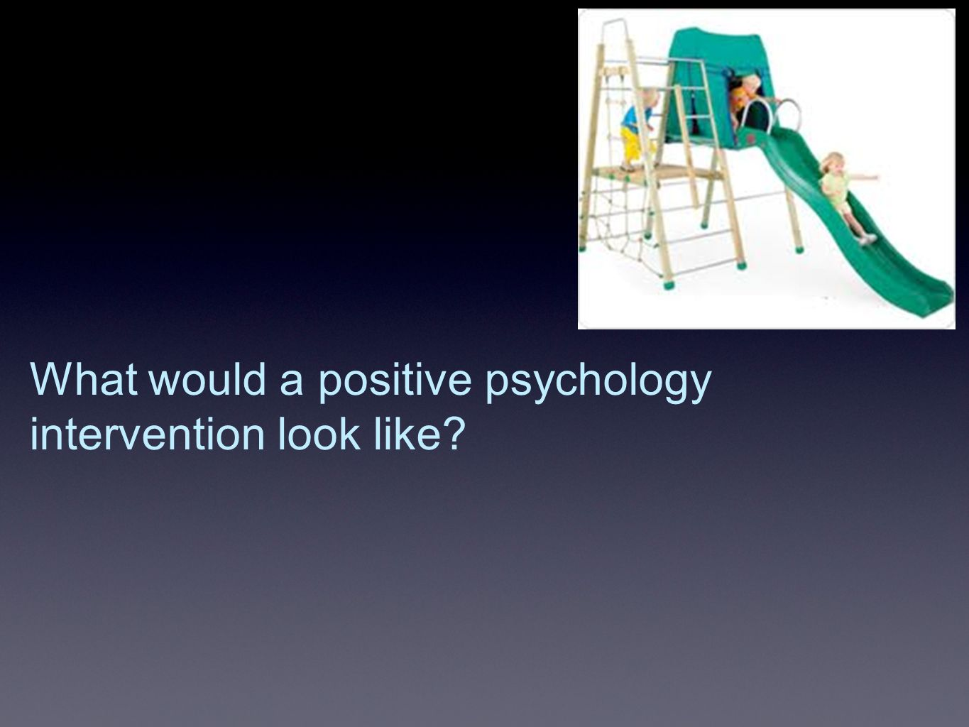What would a positive psychology intervention look like