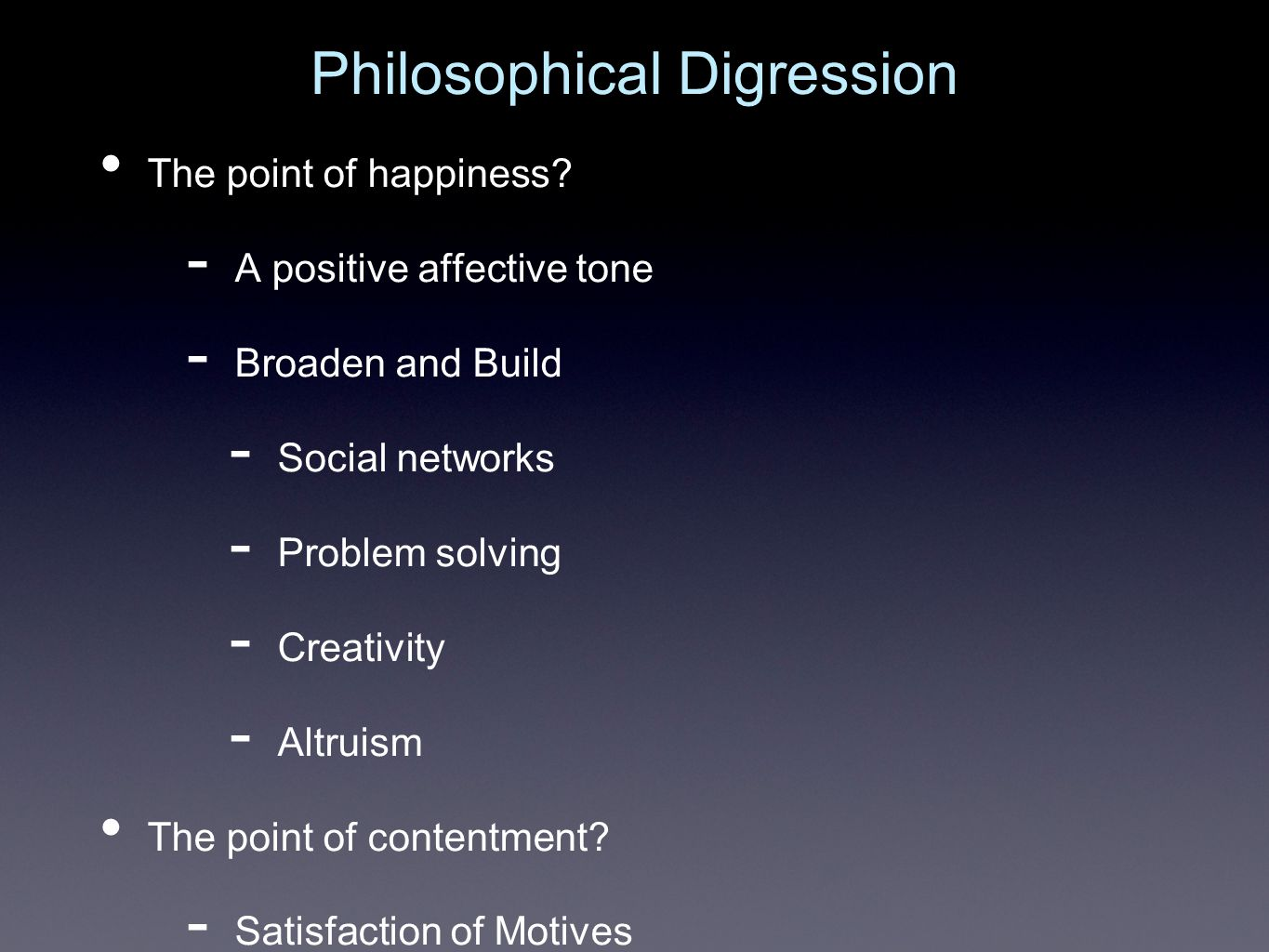 Philosophical Digression The point of happiness.