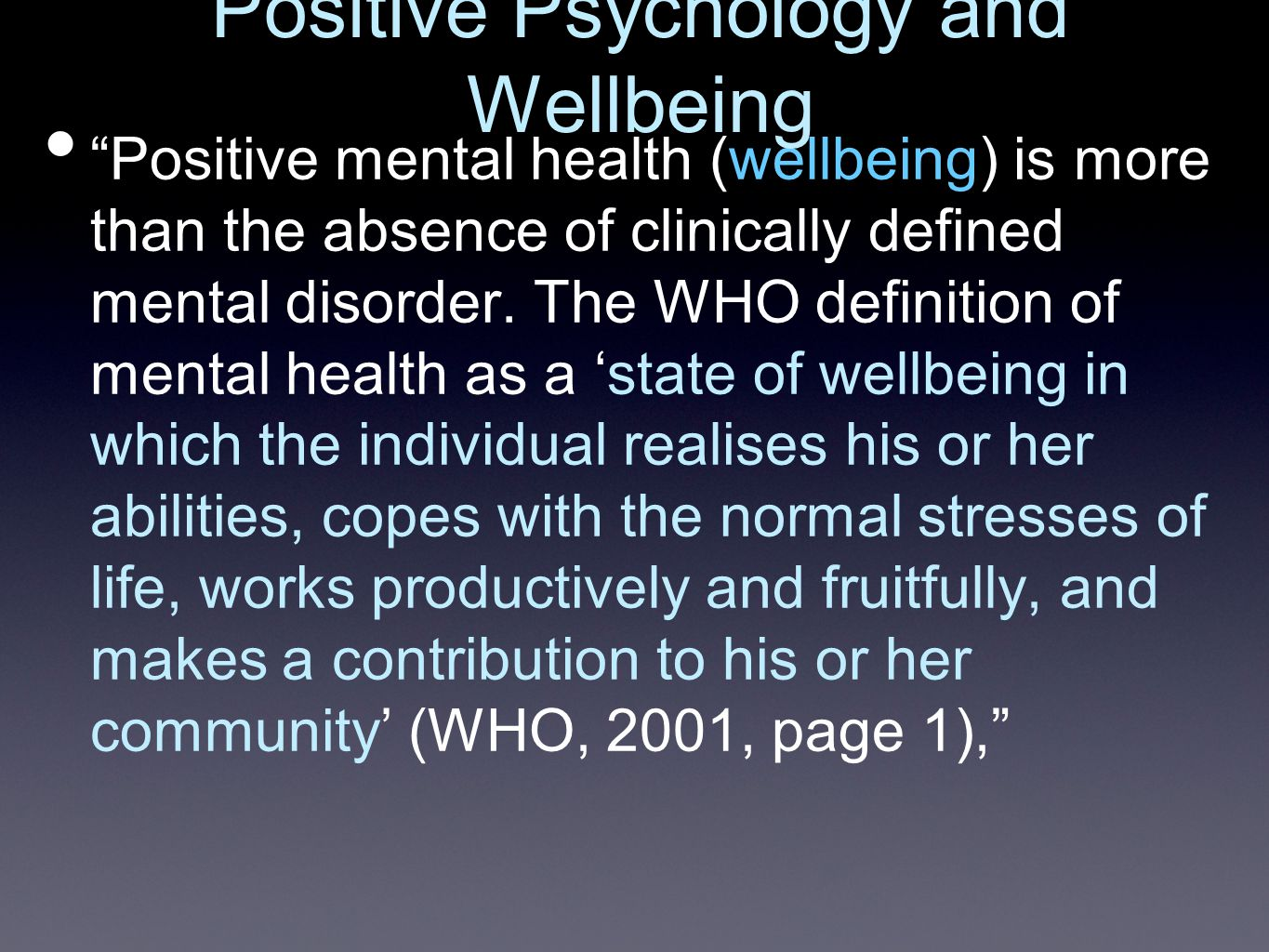 Positive mental health (wellbeing) is more than the absence of clinically defined mental disorder.