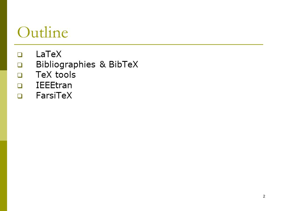 2 Outline  LaTeX  Bibliographies & BibTeX  TeX tools  IEEEtran  FarsiTeX