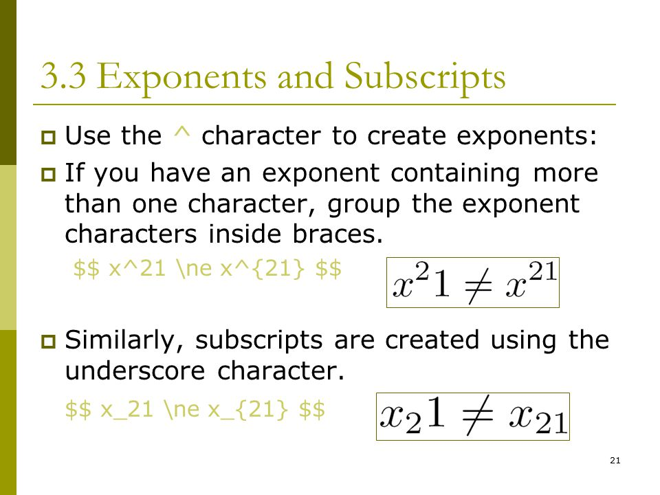 21 3.3 Exponents and Subscripts  Use the ^ character to create exponents:  If you have an exponent containing more than one character, group the exponent characters inside braces.