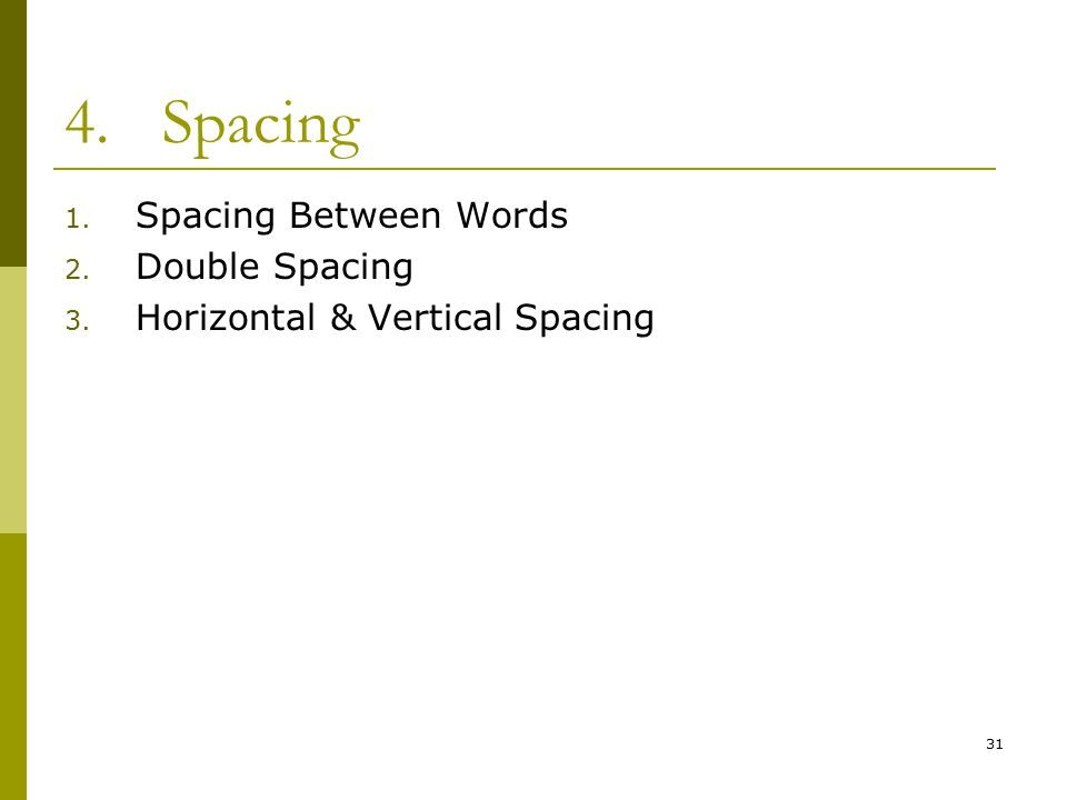 31 4.Spacing 1. Spacing Between Words 2. Double Spacing 3. Horizontal & Vertical Spacing