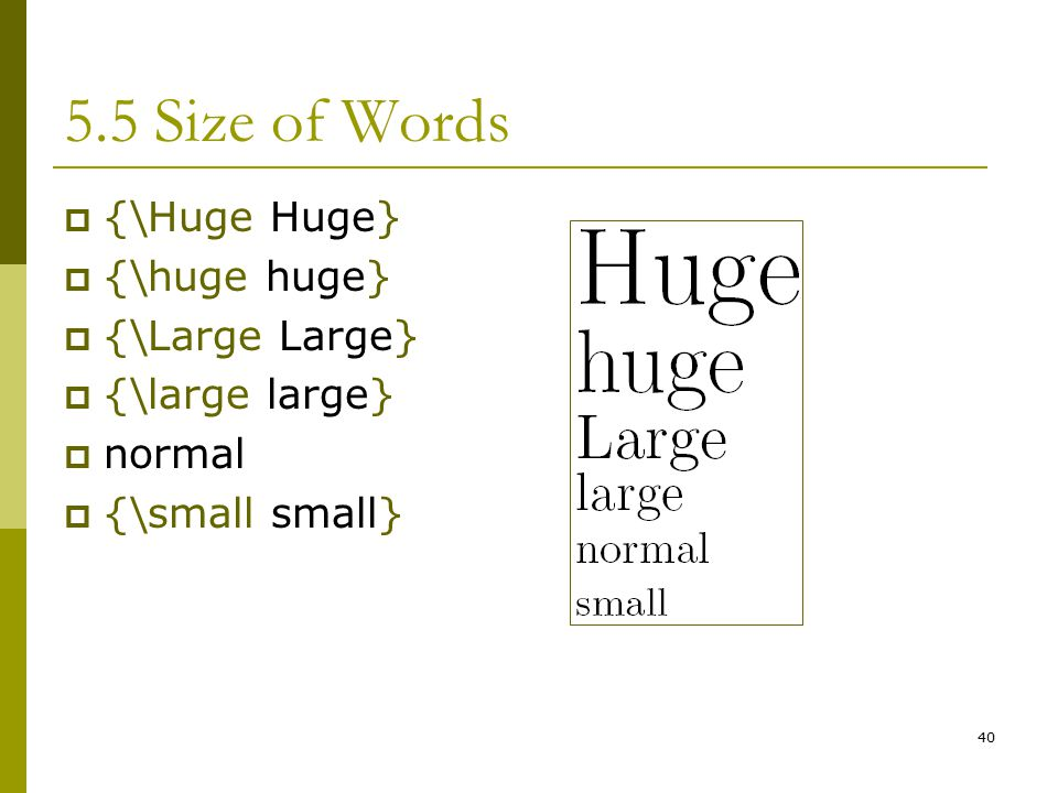 40 5.5 Size of Words  {\Huge Huge}  {\huge huge}  {\Large Large}  {\large large}  normal  {\small small}