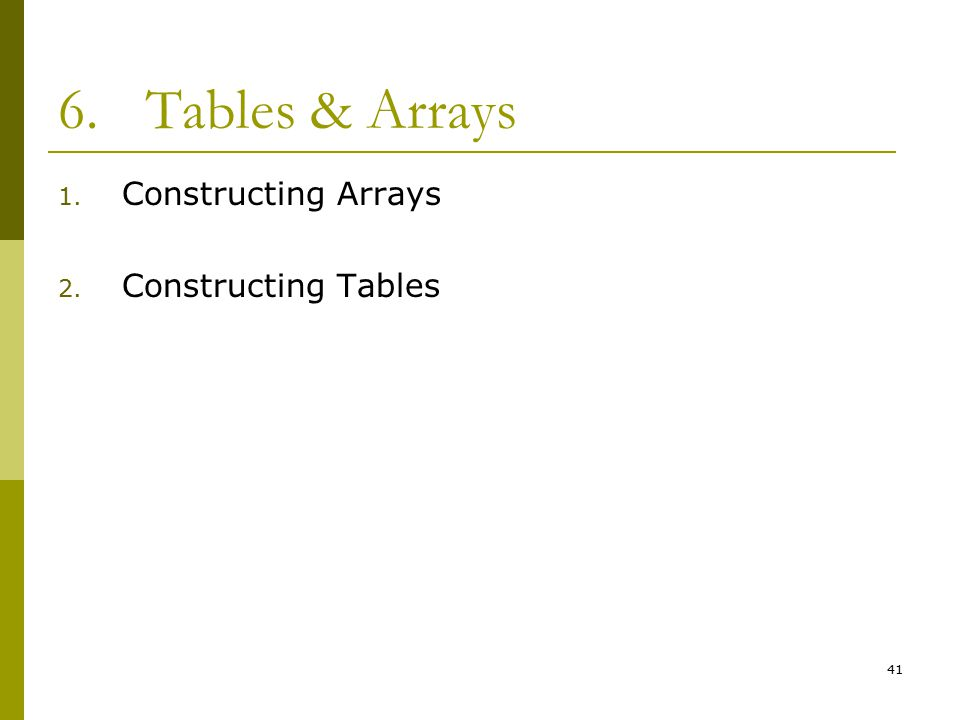 41 6.Tables & Arrays 1. Constructing Arrays 2. Constructing Tables