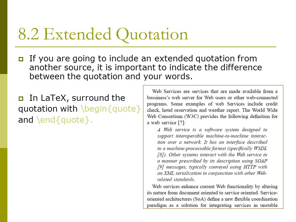 50 8.2 Extended Quotation  If you are going to include an extended quotation from another source, it is important to indicate the difference between the quotation and your words.