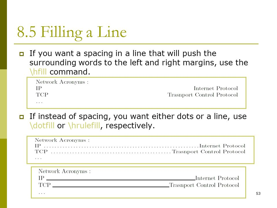 53 8.5 Filling a Line  If you want a spacing in a line that will push the surrounding words to the left and right margins, use the \hfill command.