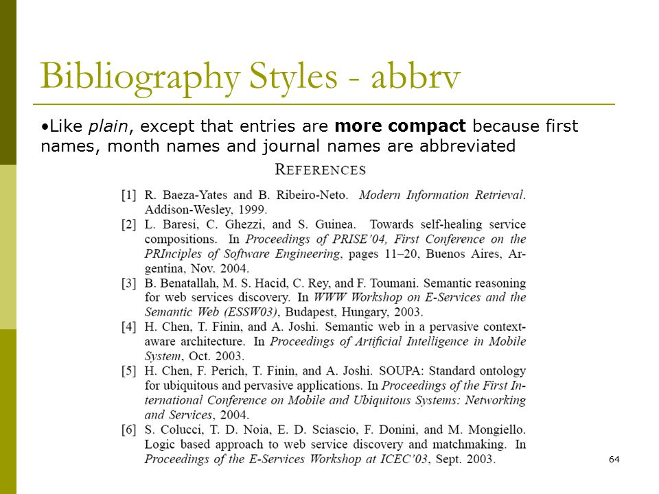 64 Bibliography Styles - abbrv Like plain, except that entries are more compact because first names, month names and journal names are abbreviated