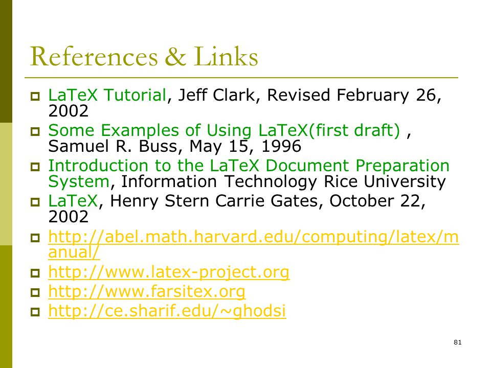 81 References & Links  LaTeX Tutorial, Jeff Clark, Revised February 26, 2002  Some Examples of Using LaTeX(first draft), Samuel R.