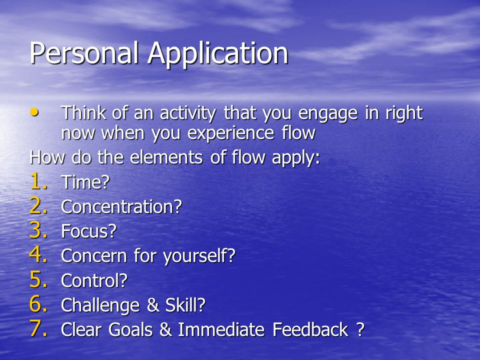 Personal Application Think of an activity that you engage in right now when you experience flow Think of an activity that you engage in right now when
