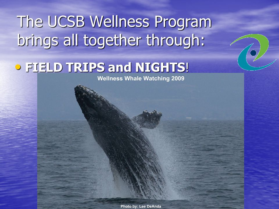 The UCSB Wellness Program brings all together through: FIELD TRIPS and NIGHTS! FIELD TRIPS and NIGHTS!
