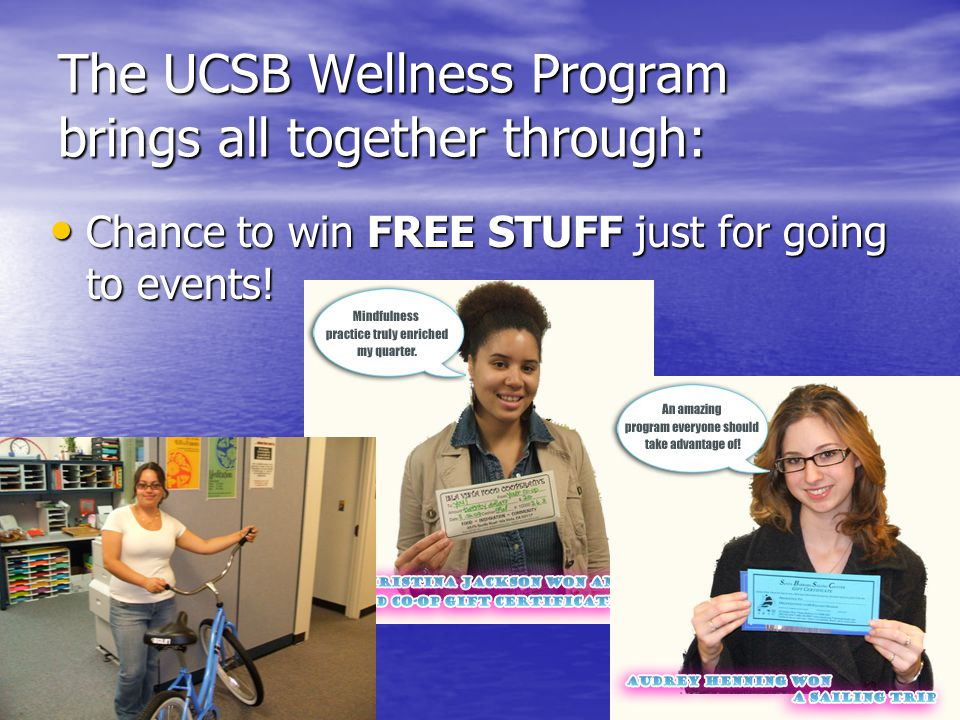 The UCSB Wellness Program brings all together through: Chance to win FREE STUFF just for going to events! Chance to win FREE STUFF just for going to e