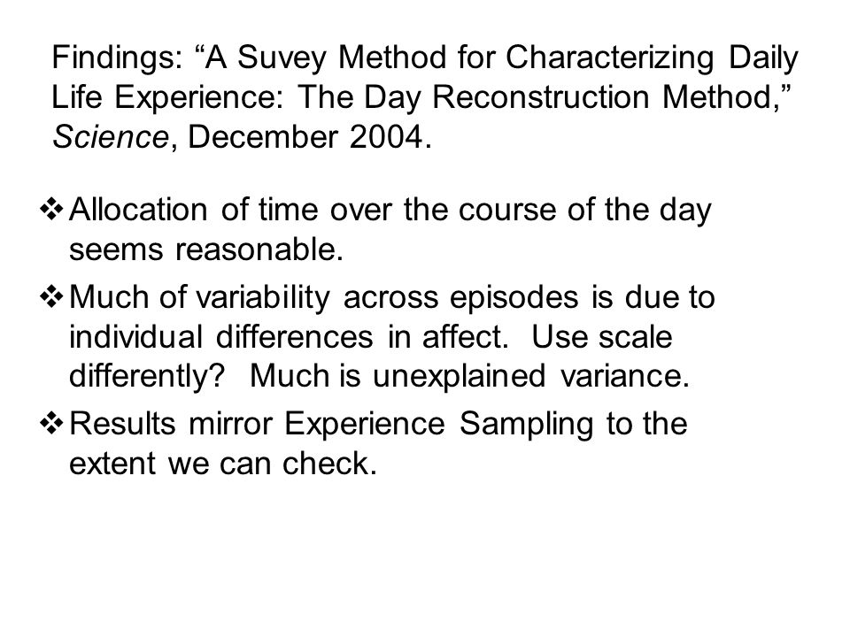 Findings: A Suvey Method for Characterizing Daily Life Experience: The Day Reconstruction Method, Science, December 2004.