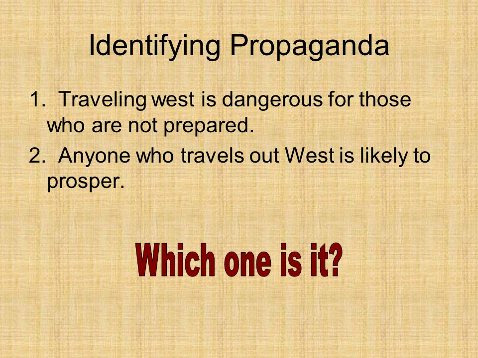 Identifying Propaganda 1. Traveling west is dangerous for those who are not prepared.